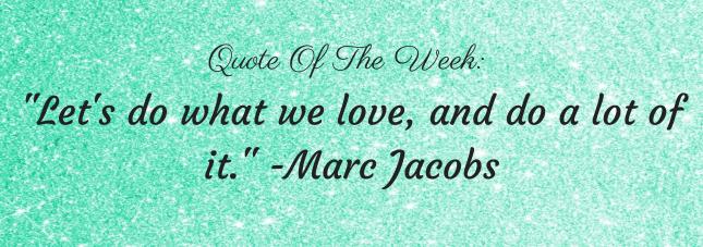 _Let's do what we love, and do a lot of it._ -Marc Jacobs